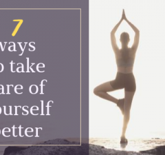 7 ways to take care of yourself better